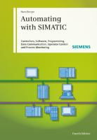 Cover image for Automating with SIMATIC : controllers, software, programming, data communication, operator control and process monitoring