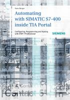 Cover image for Automating with SIMATIC S7-400 inside TIA portal : configuring, programming and testing with STEP 7 professional