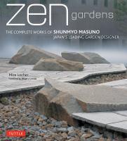 Cover image for Zen gardens : the complete works of Shunmyo Masuno, Japan's leading garden designer