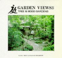 Cover image for Garden views IV : tree and moss gardens
