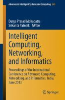 Cover image for Intelligent computing, networking, and informatics : proceedings of the International Conference on Advanced Computing, Networking, and Informatics, India, June 2013