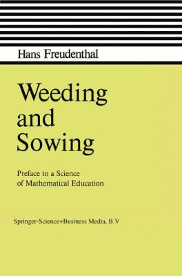 Cover image for Weeding and sowing : preface to a science of mathematical education