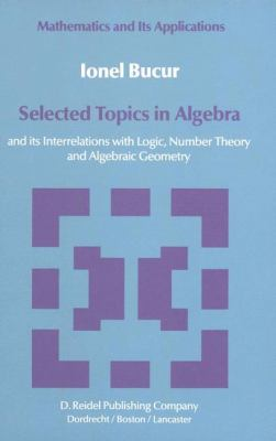 Cover image for Selected topics in algebra and its interrelations with logic, number theory and algebraic geometry