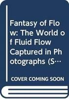 Cover image for Fantasy of flow : the world of fluid flow captured in photographs