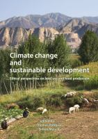 Cover image for Climate change and sustainable development : ethical perspectives on land use and food production : EurSAFE 2012, Tübingen, Germany, 30 May-2 June 2012