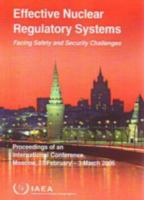 Cover image for Effective nuclear regulatory systems : facing safety and security challenges : proceedings of an International  Conference on Effective Nuclear Regulatory Systems: Facing Safety and Security Challenges