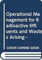 Cover image for Operational management for radioactive effluents and wastes arising in nuclear power plants : a safety guide