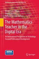 Cover image for The mathematics teacher in the digital era : an international perspective on technology focused professional development