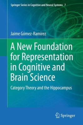 Cover image for A new foundation for representation in cognitive and brain science : category theory and the hippocampus