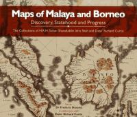 Cover image for Maps of Malaya and Borneo : discovery, statehood and progress : the collections of H.R.H. Sultan Sharafuddin Idris Shah and Dato' Richard Curtis