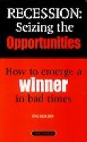 Cover image for Recession : seizing the opportunities : how to emerge a winner in bad times