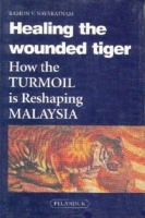 Cover image for Healing the wounded tiger : how the turmoil is reshaping Malaysia