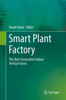 Cover image for Smart Plant Factory : The Next Generation Indoor Vertical Farms