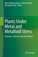 Cover image for Plants under metal and metalloid stress : responses, tolerance and remediation