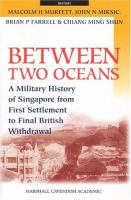 Cover image for Between two oceans : a military history of Singapore from first settlement to final British withdrawal