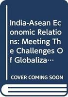 Cover image for India-ASEAN economic relations : meeting the challenges of globalization