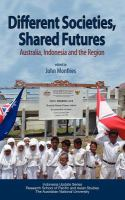 Cover image for Different societies, shared futures : Australia, Indonesia, and the region
