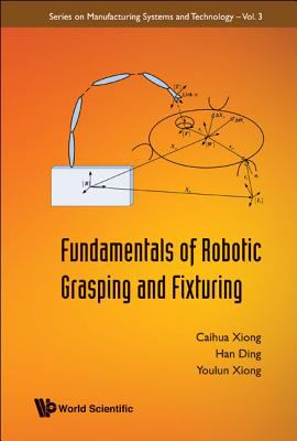 Cover image for Fundamentals of robotic grasping and fixturing