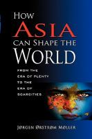 Cover image for How Asia can shape the world : from the era of plenty to the era of scarcities