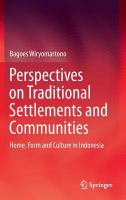Cover image for Perspectives on traditional settlements and communities :  home, form and culture in Indonesia