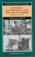 Cover image for Business government, and the end of empire : Malaya, 1942-1957