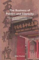 Cover image for The business of politics and ethnicity : a history of the Singapore Chinese Chamber of Commerce and Industry
