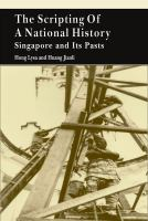 Cover image for The scripting of a national history, Singapore and its pasts