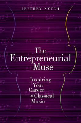 Cover of The Entrepreneurial Muse: Inspiring your Career in Classical Music