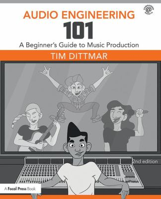 Cover of Audio Engineering 101: a Beginner's Guide to Music Production