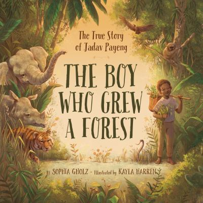 Cover image for The boy who grew a forest : the true story of Jadav Payeng and link to library catalog
