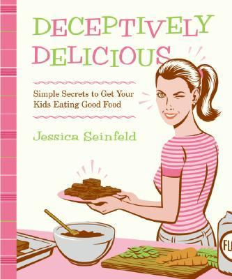 Cover image for Deceptively delicious : simple secrets to get your kids eating good food