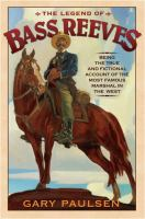 Cover image for The legend of Bass Reeves : being the true and fictional account of the most valiant marshal in the West