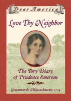 Cover image for Love thy neighbor : the Tory diary of Prudence Emerson