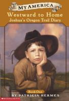 Cover image for Westward to home : Joshua's Oregon Trail diary