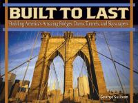 Cover image for Built to last : building America's amazing bridges, dams, tunnels, and skyscrapers