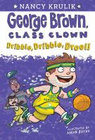 Cover image for George Brown, class clown. Dribble, dribble, drool!