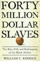 Cover image for $40 million slaves : the rise, fall, and redemption of the black athlete