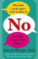 Cover image for No : why kids--of all ages--need to hear it and ways parents can say it