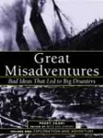 Cover image for Great misadventures : bad ideas that led to big disasters