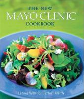 Cover image for The new Mayo Clinic cookbook : eating well for better health
