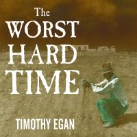 Cover image for The worst hard time : the untold story of those who survived the great American dust bowl