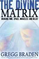 Cover image for The divine matrix : bridging time, space, miracles, and belief