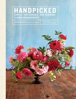 Cover image for Handpicked : simple, sustainable, and seasonal flower arrangements