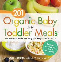 Cover image for 201 organic baby and toddler meals : the healthiest toddler and baby food recipes you can make!
