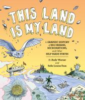 Cover image for This land is my land : a graphic history of big dreams, micronations, and other self-made states