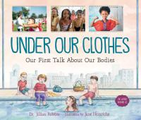 Cover image for Under our clothes : our first talk about our bodies