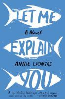 Cover image for Let me explain you : a novel
