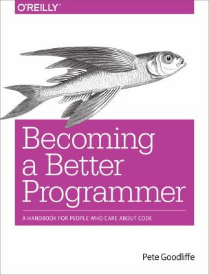 Cover image for Becoming a better programmer : [a handbook for people who care about code]