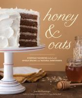 Cover image for Honey & oats : everyday favorites baked with whole grains and natural sweeteners