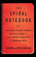 Cover image for The spiral notebook : the Aurora theater shooter and the epidemic of mass violence committed by American youth
